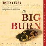 The Big Burn Teddy Roosevelt and the Fire that Saved America, Timothy Egan