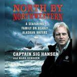North by Northwestern A Seafaring Family on Deadly Alaskan Waters, Sig Hansen