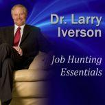 Job Hunting Essentials Overcome the 3 Mindsets that will Block Your Success, Dr. Larry Iverson