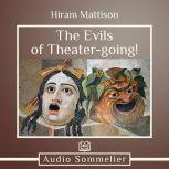 The Evils of Theater-going!, Hiram Mattison