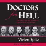 Doctors from Hell The Horrific Account of Nazi Experiments on Humans, Vivien Spitz
