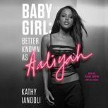 Baby Girl: Better Known as Aaliyah, Kathy Iandoli