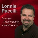 Courage  Predictability = Recklessness 30-Minute Leadership Lessons To Boost Your Leadership Skills, Lonnie Pacelli