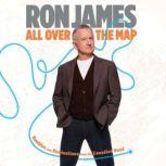 ALL OVER THE MAP Rambles and Ruminations from the Canadian Road, Ron James