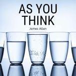 As You Think (As a Man Thinketh), James Allen