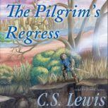 The Pilgrims Regress An Allegorical Apology for Christianity, Reason, and Romanticism, C. S. Lewis