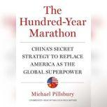 The Hundred-Year Marathon Chinas Secret Strategy to Replace America as the Global Superpower, Michael Pillsbury