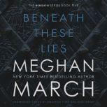 Beneath These Lies, Meghan March