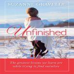 Unfinished The Greatest Lessons We Learn Are While Trying to Find Ourselves, Suzanne Gravelle
