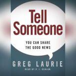 Tell Someone You Can Share the Good News, Greg Laurie