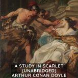 A Study in Scarlet (Unabridged), Arthur Conan Doyle
