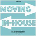 Moving In-house Why it might be good for your business to in-house your marketing activities. And how to do it., Kasper Sierslev