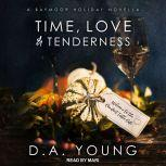 Time, Love & Tenderness A Baymoor Holiday Novella, D. A. Young
