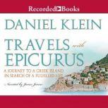 Travels With Epicurus A Journey to a Greek Island In Search of a Fulfilled Life, Daniel Klein