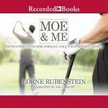 Moe & Me Encounters with Moe Norman, Golf's Mysterious Genius, Lorne Rubenstein