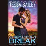 Too Beautiful to Break, Tessa Bailey