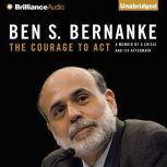 The Courage to Act A Memoir of a Crisis and Its Aftermath, Ben S. Bernanke