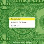 Postcapitalism A Guide to Our Future, Paul Mason