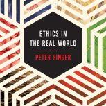 Ethics in the Real World 82 Brief Essays on Things That Matter, Peter Singer