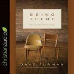 Being There How to Love Those Who Are Hurting, Dave Furman