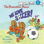 The Berenstain Bears: We Love Soccer!, Mike Berenstain