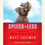 Speech-less Tales of a White House Survivor, Matthew Latimer