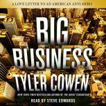 Big Business A Love Letter to an American Anti-Hero, Tyler Cowen