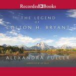 The Legend of Colton H. Bryant, Alexandra Fuller