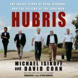 Hubris The Inside Story of Spin, Scandal, and the Selling of the Iraq War, Michael Isikoff and David Corn