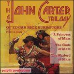 The John Carter Trilogy of Edgar Rice Burroughs: A Princess of Mars, The Gods of Mars, and The Warlord of Mars, Edgar Rice Burroughs