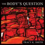 The Body's Question Poems, Tracy K. Smith