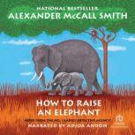 How to Raise an Elephant, Alexander McCall Smith