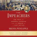 The Impeachers The Trial of Andrew Johnson and the Dream of a Just Nation, Brenda Wineapple