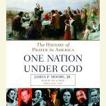 Prayer in America (One Nation Under God) A Spiritual History of our Nation, James P. Moore, Jr.