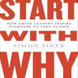 Start with Why How Great Leaders Inspire Everyone to Take Action ( Intl Ed), Simon Sinek