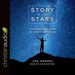 Story in the Stars Discovering God's Design and Plan for Our Universe, Joe Amaral