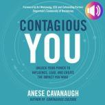 Contagious You: Unlock Your Power to Influence, Lead, and Create the Impact You Want, Anese Cavanaugh
