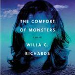The Comfort of Monsters A Novel, Willa C. Richards