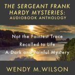 The Sergeant Frank Hardy Mysteries Audiobook Anthology, Wendy M. Wilson