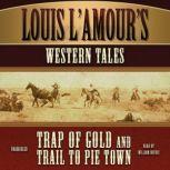 Louis L'Amour's Western Tales Trap of Gold  and Trail to Pie Town, Louis L'Amour