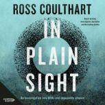 In Plain Sight An investigation into UFOs and impossible science, Ross Coulthart