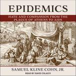 Epidemics Hate and Compassion from the Plague of Athens to AIDS, Jr. Cohn