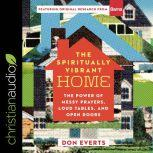 The Spiritually Vibrant Home The Power of Messy Prayers, Loud Tables and Open Doors, Don Everts
