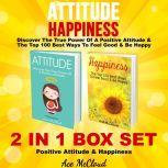 Attitude: Happiness: Discover The True Power Of A Positive Attitude & The Top 100 Best Ways To Feel Good & Be Happy: 2 in 1 Box Set: Positive Attitude & Happiness, Ace McCloud