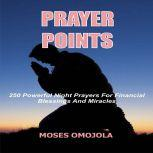 Prayer Points: 250 Powerful Night Prayers for Financial Blessings And Miracles, Moses Omojola