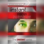 Instant Focus, The INSTANT-Series