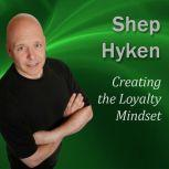 Creating the Loyalty Mindset Moments of Magic, Shep Hyken CSP, CPAE