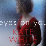 Eyes on You A Novel of Suspense, Kate White