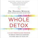 Whole Detox A 21-Day Personalized Program to Break Through Barriers in Every Area of Your Life, Deanna Minich