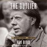 The Outlier The Unfinished Presidency of Jimmy Carter, Kai Bird